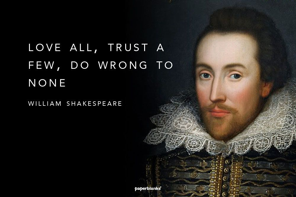 william-shakespeare-love-all-trust-a-few-do-wrong-to-none